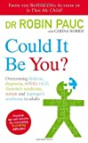 Could it be You?: Overcoming Dyslexia, Dyspraxia, ADHD, OCD, Tourettes Syndrome, Autism and Aspergers Syndrome in Adults