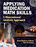 img - for Applying Medication Math Skills: A Dimensional Analysis Approach by Karen Clement-O'Brien (1998-12-30) book / textbook / text book
