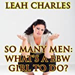 So Many Men: What's a BBW Girl to Do?: Curvy Woman Erotica | Leah Charles