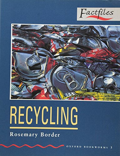 Oxford Bookworms Factfiles: Stage 3: 1,000 Headwords Recycling, Border, Rosemary