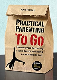(FREE on 9/27) Practical Parenting To Go: How To Avoid Becoming A Toxic Parent And Being A More Helpful One by Yuval Harpaz - http://eBooksHabit.com
