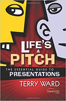 Life's A Pitch: The Essential Guide To Presentations