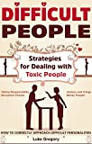 img - for Difficult People : Strategies for Dealing with Toxic People - Relationships,Taking Responsibility, Disruptive People, Jealous and Clingy, Mean People.How to Correctly Approach Difficult Personalities book / textbook / text book