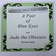 A Pair of Blue Eyes and Jude the Obscure (       UNABRIDGED) by Thomas Hardy Narrated by Tadhg Hynes