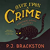 Once Upon a Crime: The Brothers Grimm Mysteries, Book 2 | P. J. Brackston