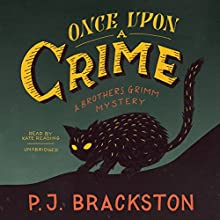 Once Upon a Crime: The Brothers Grimm Mysteries, Book 2 (       UNABRIDGED) by P. J. Brackston Narrated by Kate Reading