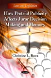 How Pretrial Publicity Affects Juror Decision Making and Memory (Laws and Legislation)