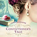 The Confectioner's Tale Audiobook by Laura Madeleine Narrated by Julie Teal