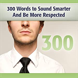 300 Words to Sound Smarter and Be More Respected Audiobook