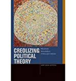 img - for [(Creolizing Political Theory: Reading Rousseau Through Fanon)] [Author: Jane Anna Gordon] published on (February, 2014) book / textbook / text book