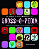 img - for The Gruesome, Disgusting, and Absolutely Vile Gross-O-Pedia: A Startling Collection of Repulsive Trivia You Won't Want to Know! book / textbook / text book