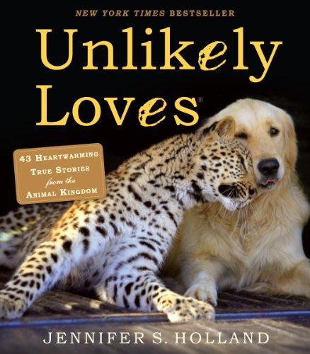 Today only, save 76% with this overnight price cut! Unlikely Loves: 43 Heartwarming True Stories from the Animal Kingdom By Jennifer S. Holland