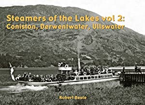 Steamers of the Lakes: Coniston, Derwentwater, Ullswater v. 2, Robert Beale