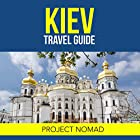 Kiev, Ukraine: A Travel Guide for Your Perfect Kiev Adventure! Hörbuch von  Project Nomad Gesprochen von: Kevin Theis
