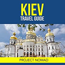 Kiev, Ukraine: A Travel Guide for Your Perfect Kiev Adventure! Audiobook by  Project Nomad Narrated by Kevin Theis