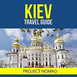 Kiev, Ukraine: A Travel Guide for Your Perfect Kiev Adventure! Hörbuch von  Project Nomad Gesprochen von: Kevin Theis