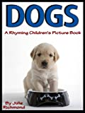 Dogs - A Rhyming Childrens Picture Book (Fun Picture Books For Children)