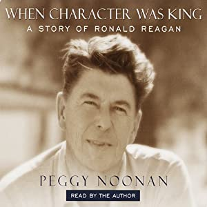 When Character Was King: A Story of Ronald Reagan | [Peggy Noonan]