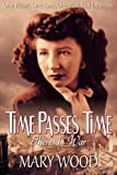 img - for Time Passes Time (A Moving Story of Courage & Love in World War Two - A Tangled Mind - One Life, One Love, One Past that Destroys) book / textbook / text book