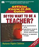 img - for So, You Want to Be a Teacher? (Fell's Official Know-It-All Guide) book / textbook / text book