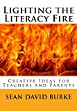 img - for Lighting the Literacy Fire: Creative Ideas for Teachers and Parents book / textbook / text book