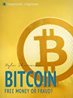 Bitcoin: Free Money or Fraud? (Decentralized Currency, Value, Mining) (English Edition)