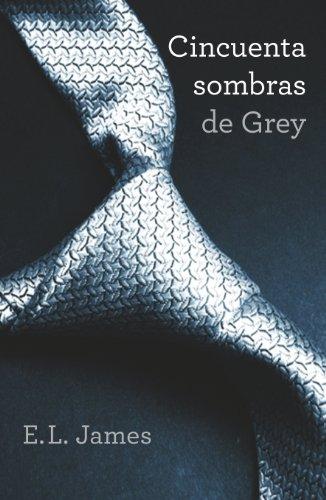 E.L. James - Cincuenta sombras de Grey (Trilogía Cincuenta sombras 1)