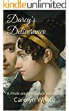 Darcy's Deliverance: A Pride and Prejudice variation (Denial and Deliverance Book 2)