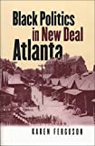 Black Politics in New Deal Atlanta (The John Hope Franklin Series in African American History and Culture)