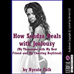 How Sondra Deals with Jealousy (My Threesome with My Best Friend and My Cheating Boyfriend): An FFM Erotica Story with Rough Sex | Nycole Folk