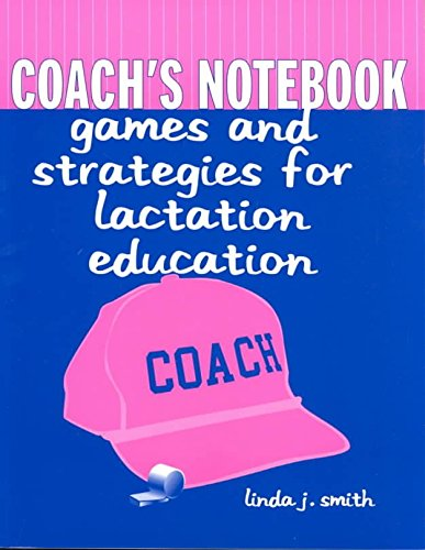 coachs-notebook-games-and-strategies-for-lactation-education-by-linda-j-smith-published-january-2002