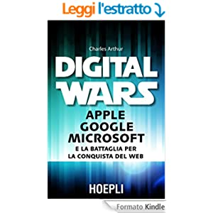 Digital Wars: Apple Google Microsoft e la battaglia per la conquista del Web (Business & technology)
