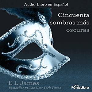 Cincuenta Sombras mas Oscuras [Fifty Shades Darker] | [E. L. James]