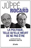 echange, troc Alain Juppé, Michel Rocard - La politique telle qu'elle meurt de ne pas être