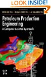Petroleum Production Engineering, A C...