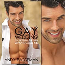 Gay Wedding: Pounded by the Men Who Raised Me Audiobook by Andy Paigeman Narrated by Andy Paigeman