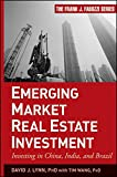 Emerging Market Real Estate Investment: Investing in China, India, and Brazil