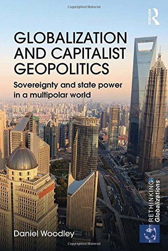 Globalization and Capitalist Geopolitics: Sovereignty and state power in a multipolar world (Rethinking Globalizations)