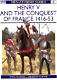Henry V and the Conquest of France, 1416-53 (Men-at-Arms)