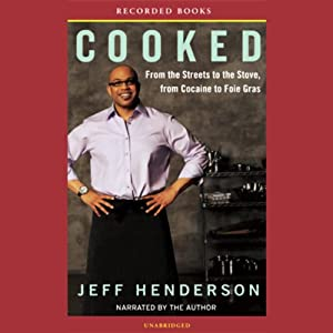 Cooked: From the Streets to the Stove, from Cocaine to Foie Gras | [Jeff Henderson]