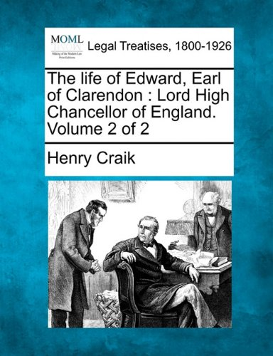 The life of Edward, Earl of Clarendon: Lord High Chancellor of England. Volume 2 of 2