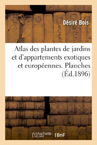 Atlas des plantes de jardins et d'appartements exotiques et européennes. Planches, 161-320: : 320 planches coloriées inédites, dessinées d'après nature, représentant 370 plantes...