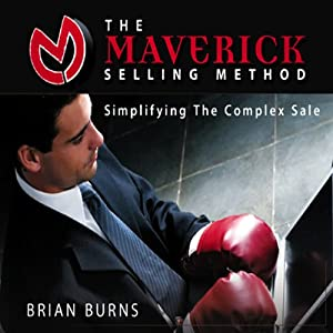 The Maverick Selling Method: Simplifying the Complex Sale | [Brian Burns]