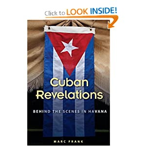 Cuban Revelations: Behind the Scenes in Havana (Contemporary Cuba) by Marc Frank