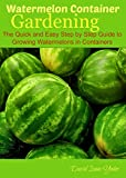 img - for Watermelon Container Gardening: The Quick and Easy Step by Step Guide to Growing Watermelons in Containers book / textbook / text book