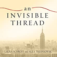 An Invisible Thread: The True Story of an 11-Year-Old Panhandler, a Busy Sales Executive, and an Unlikely Meeting with Destiny (       UNABRIDGED) by Laura Schroff, Alex Tresniowski Narrated by Pam Ward