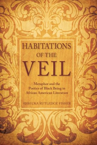 Habitations of the Veil: Metaphor and the Poetics of Black Being in African American Literature (SUNY series, Philosophy