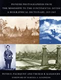 Pioneer Photographers from the Mississippi to the Continental Divide: A Biographical Dictionary, 1839-1865