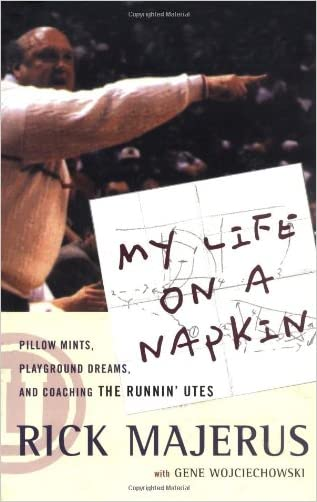 My Life On a Napkin: Pillow Mints, Playground Dreams and Coaching the Runnin' Utes written by Rick Majerus
