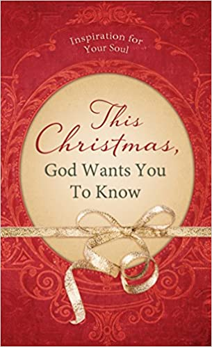 This Christmas, God Wants You to Know. . .: Inspiration for Your Soul (Value Books)